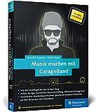 Musik machen mit GarageBand für iPad und iPhone: Von der Idee bis zum fertigen Mix. Mit vielen Musikbeispielen. Komplett in Farbe! - Benedikt Kampert