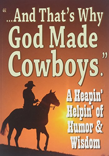 And That\'s Why God Made Cowboys.: A Heapin\' Helpin\' of Humor & Wisdom