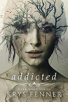 Addicted (Dark Road Series Book 1) by [Krys Fenner]