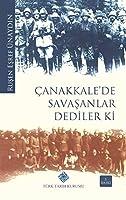 Canakkale'de Savasanlar Dediler Ki