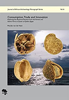 Consumption, Trade and Innovation: Exploring the Botanical Remains from the Roman and Islamic Ports at Quseir Al-Qadim, Egypt