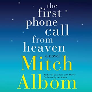 The First Phone Call from Heaven     A Novel              Written by:                                                                                                                                 Mitch Albom                               Narrated by:                                                                                                                                 Mitch Albom                      Length: 7 hrs and 40 mins     4 ratings     Overall 4.5