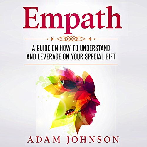 Empath: A Guide on How to Understand and Leverage Your Special Gift cover art
