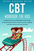 CBT Workbook For Kids: Strategies and Exercises to Help Children Overcome Their Emotional Disorders and Fears. The Best Activities to Help Kids Deal With Anxiety, Stress, Anger and Adhd.
