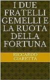 I due Fratelli Gemelli e la Ruota della Fortuna (Italian Edition)