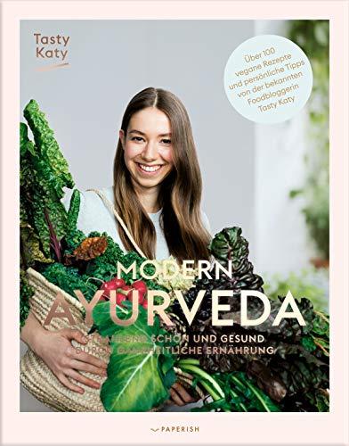 MODERN AYURVEDA: Strahlend schön und gesund durch ganzheitliche Ernährung – über 100 vegane und vegetarische Rezepte. Mit großem Einleitungsteil und Dosha Test (PAPERISH Kochbücher)