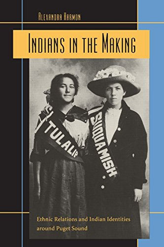 Indians in the Making: Ethnic Relations and Indian Identities around Puget Sound (American Crossroads) (Volume 3)