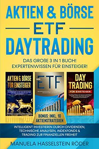 Aktien & Börse - ETF - Daytrading Das Große 3 in 1 Buch! Expertenwissen für Einsteiger!: Intelligent investieren durch Dividenden, technische Analysen, ... Freiheit (Börse für Einsteiger 4)