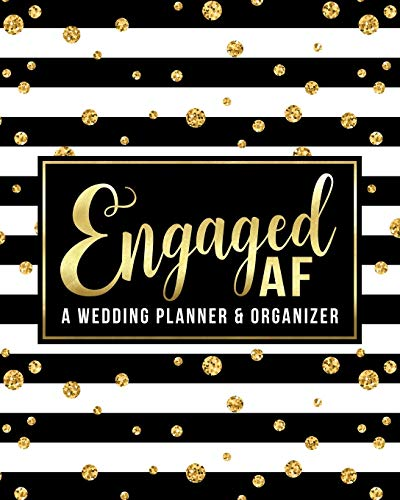 Engaged AF: A Wedding Planner & Organizer: Budget Tracker, Guest Lists, Menus and More to Plan Your Ultimate F*cking Wedding