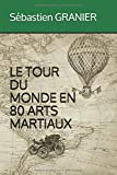 LE TOUR DU MONDE EN 80 ARTS MARTIAUX
