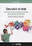 Descubrir el arte: Formación en artes plásticas y visuales para maestros de...