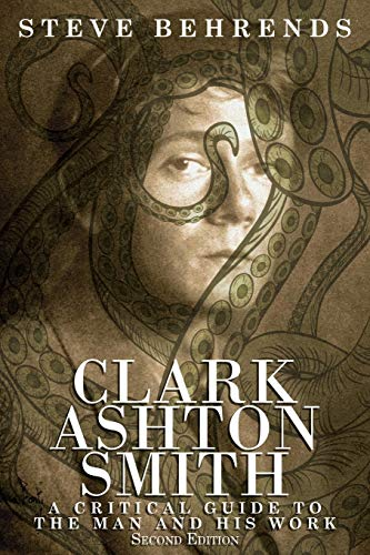 Clark Ashton Smith: A Critical Guide to the Man and His Work, Second Edition