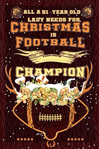 All A 51-Year Old Lady Needs For Christmas Is Football, Champions, Merry Christmas Composition Notebook: American Football Journal Notebook-Christmas Notebook For Ladies