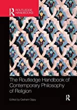 The Routledge Handbook of Contemporary Philosophy of Religion (Routledge Handbooks in Philosophy)