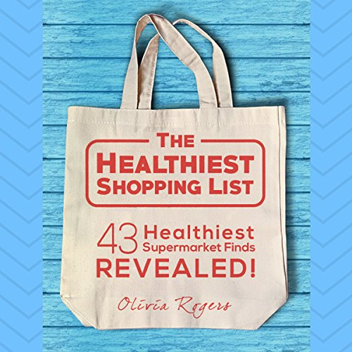 The Healthiest Shopping List (2nd Edition): 43 Healthiest Supermarket Finds Revealed! Titelbild