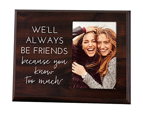 Elegant Signs Well Always be Best Friends Because You Know Too Much