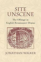 Site Unscene: The Offstage in English Renaissance Drama