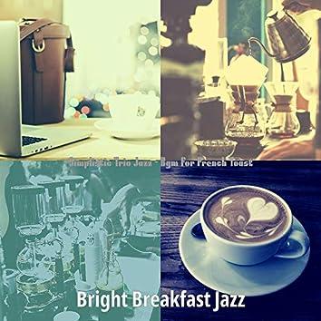 Simplistic Trio Jazz - Bgm for French Toast