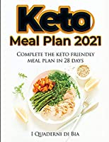 Keto Meal Plan 2021: Complete the keto friendly meal plan in 28 days!