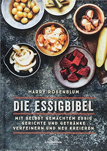 Die Essigbibel: Mit selbst gemachtem Essig Gerichte und Getränke verfeinern und neu kreieren