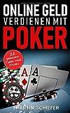 Online Geld verdienen mit Poker – 21 geheime Tipps und Tricks: Vom Hobby-Spieler zum Karten-Hai – der direkte Weg für Anfänger und Fortgeschrittene, ... No Limit Texas Holdem gewinnen lernen wollen!