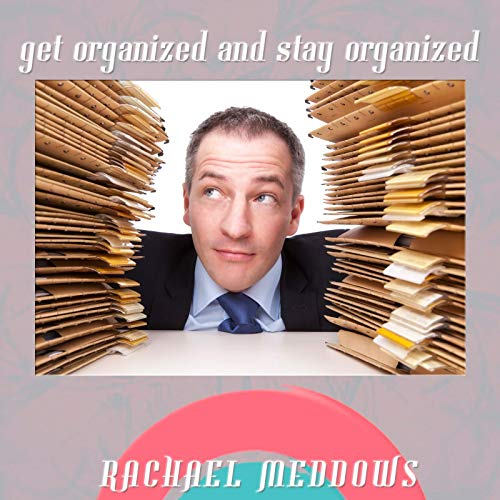 Getting Organized and Staying Organized Audiobook By Rachael Meddows cover art