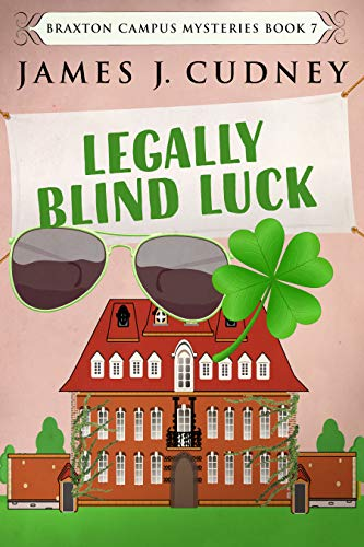 Legally Blind Luck (Braxton Campus Mysteries Book 7) by [James J. Cudney]