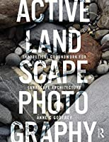 Active Landscape Photography: Theoretical Groundwork for Landscape Architecture