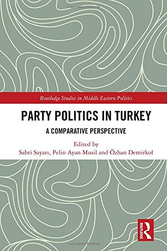 Party Politics in Turkey: A Comparative Perspective (Routledge Studies in Middle Eastern Politics, Band 89)