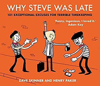 Dave Skinner & Henry Paker - Why Steve Was Late: 101 Exceptional Excuses For Terrible Timekeeping