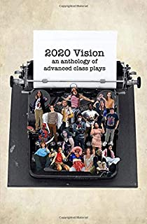 2020 Vision: an anthology of advanced class plays