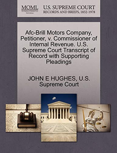 Afc-Brill Motors Company, Petitioner, V. Commissioner of Internal Revenue. U.S. Supreme Court Transcript of Record with Supporting Pleadings