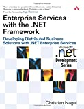 Enterprise Services with the .NET Framework: Developing Distributed Business Solutions with .NET Enterprise Services (MICROSOFT NET DEVELOPMENT SERIES) - Christian Nagel