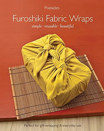 Furoshiki Fabric Wraps: Simple, Reusable, Beautiful (English Edition)