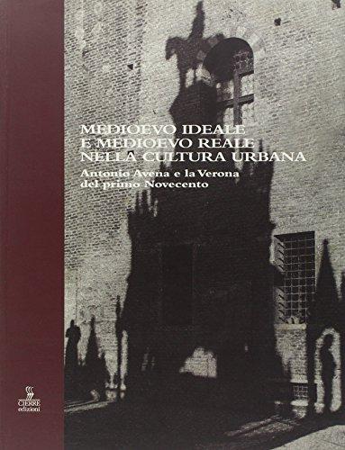 Medioevo ideale e Medioevo reale nella cultura urbana. Antonio Avena e la Verona del primo Novecento