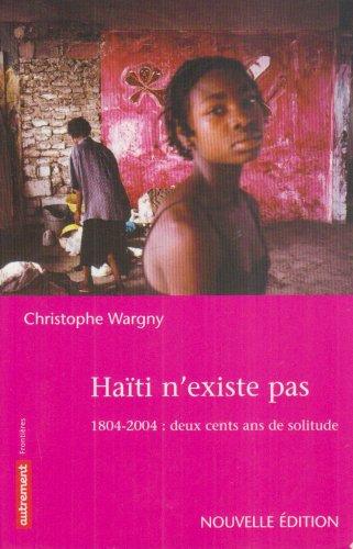 Haïti n'existe pas: 1804-2004 : deux cents ans de solitude