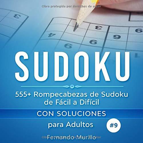 Sudoku: 555+ Rompecabezas de Sudoku de Fácil a Difícil con Soluciones para Adultos. Aumenta la potencia de tu cerebro. (Libro 9)