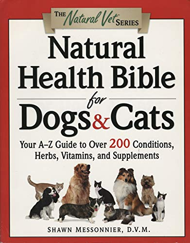 Natural Health Bible for Dogs & Cats: Your A-Z Guide to Over 200 Conditions  Herbs  Vitamins  and Supplements (The Natural Vet)
