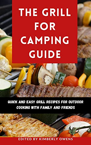 The Grill for Camping Guide: Quick and Easy Grill Recipes for Outdoor Cooking with Family and Friends (Meat and Vegetables) (English Edition)