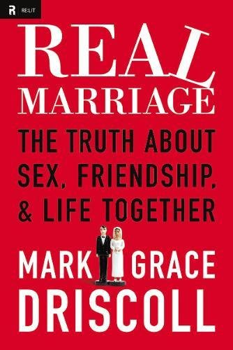 Real Marriage: The Truth About Sex, Friendship, & Life Together