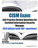 CISM Exam Self-Practice Review Questions for Certified Information Security Manager: 2015 Edition (with 160+ questions)