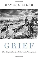 Grief: The Biography of a Holocaust Photograph