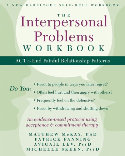 The Interpersonal Problems Workbook: ACT to End Painful Relationship Patterns (A New Harbinger Self-