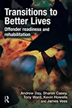 Transitions to Better Lives: Offender Readiness and Rehabilitation by Andrew Day (2010-04-03)