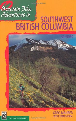 Mountain Bike Adventures in Southwest British Columbia: 50 Rides