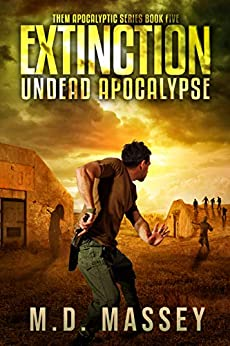 Extinction: Undead Apocalypse (THEM Post-Apocalyptic Series Book 5) by [M.D. Massey]