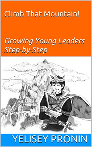 Climb That Mountain!  Growing Young Leaders Step-by-Step (English Edition)