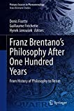 Franz Brentano's Philosophy After One Hundred Years: From History of Philosophy to Reism (Primary Sources in Phenomenology) (English Edition)