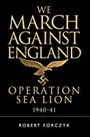 We March Against England: Operation Sea Lion, 1940-41 (General Military)