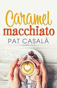 Caramel macchiato par Pat Casalà